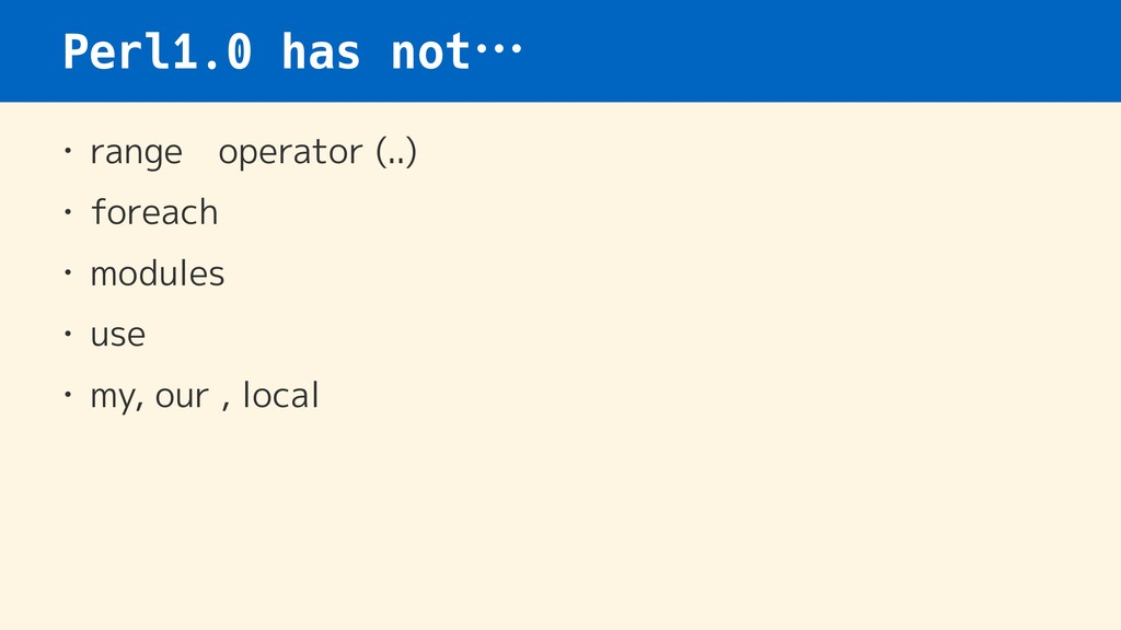 Perl1.0 has not… • range operator (..) • foreac...