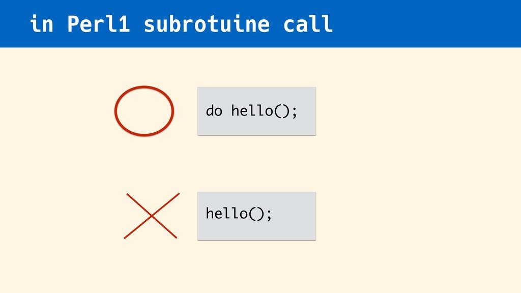 in Perl1 subrotuine call do hello(); hello();