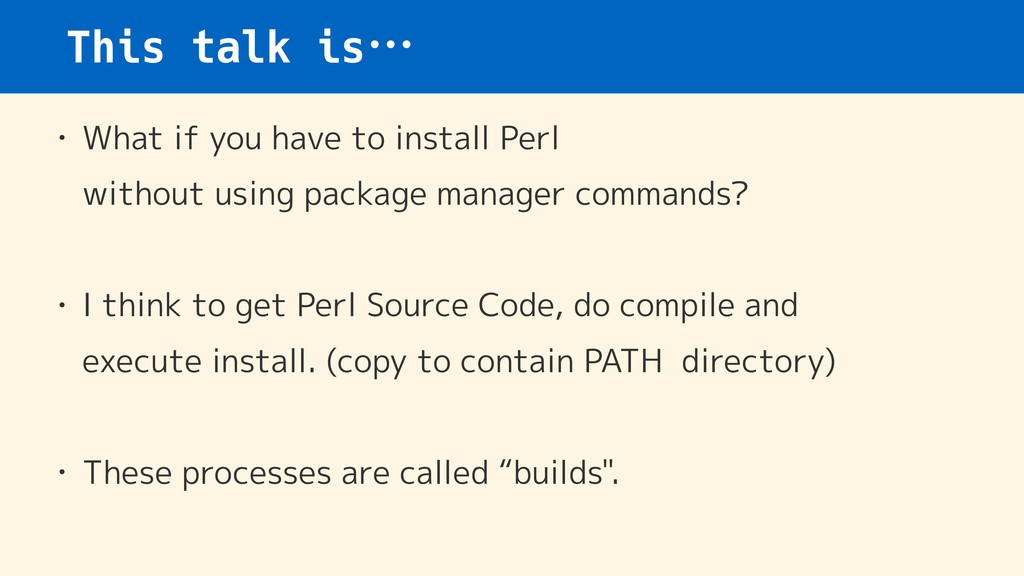 This talk is… • What if you have to install Per...