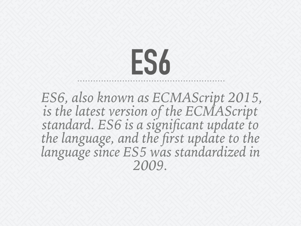 ES6, also known as ECMAScript 2015, is the late...