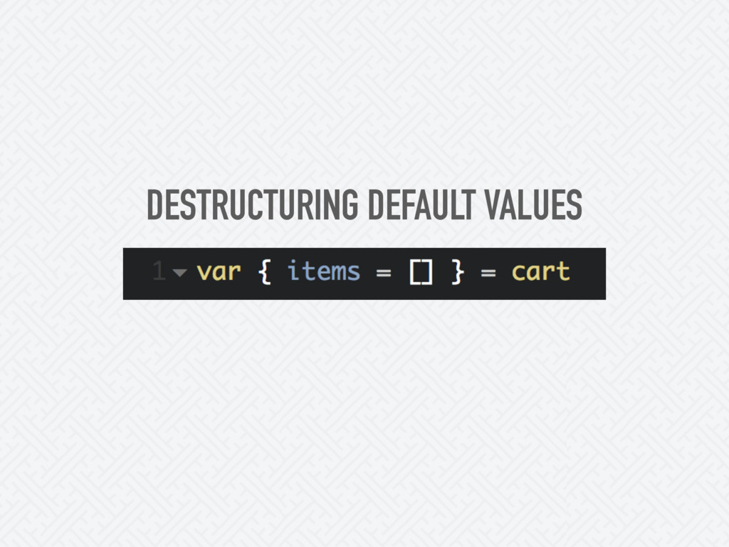 DESTRUCTURING DEFAULT VALUES
