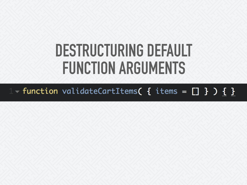 DESTRUCTURING DEFAULT FUNCTION ARGUMENTS