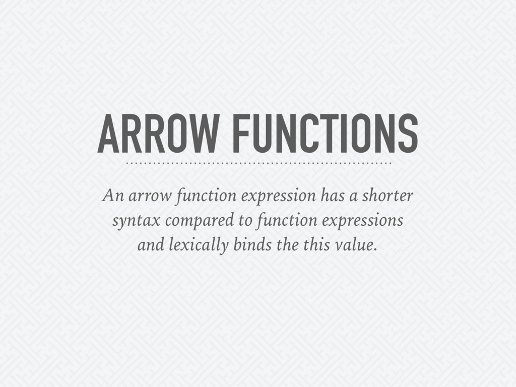 ARROW FUNCTIONS An arrow function expression ha...