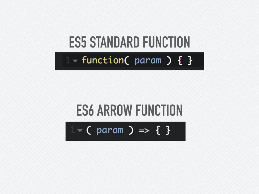 ES5 STANDARD FUNCTION ES6 ARROW FUNCTION