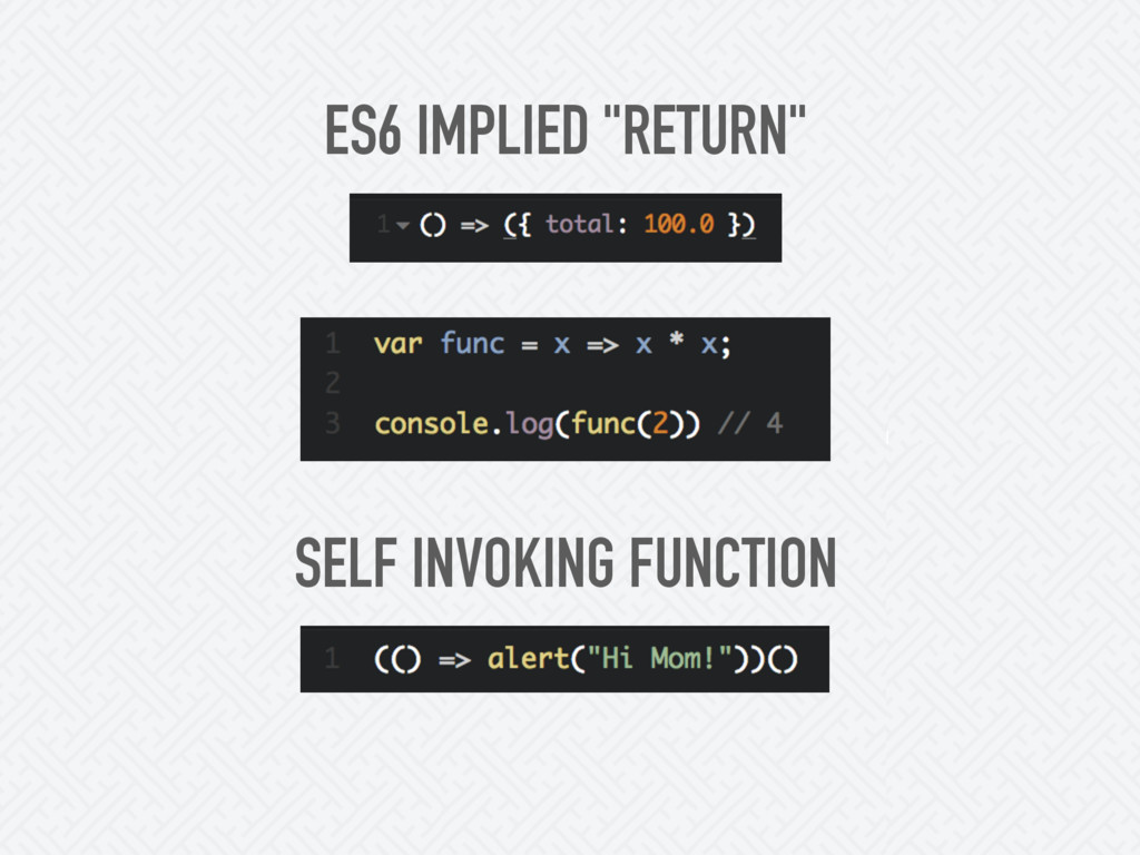 "ES6 IMPLIED ""RETURN"" SELF INVOKING FUNCTION"