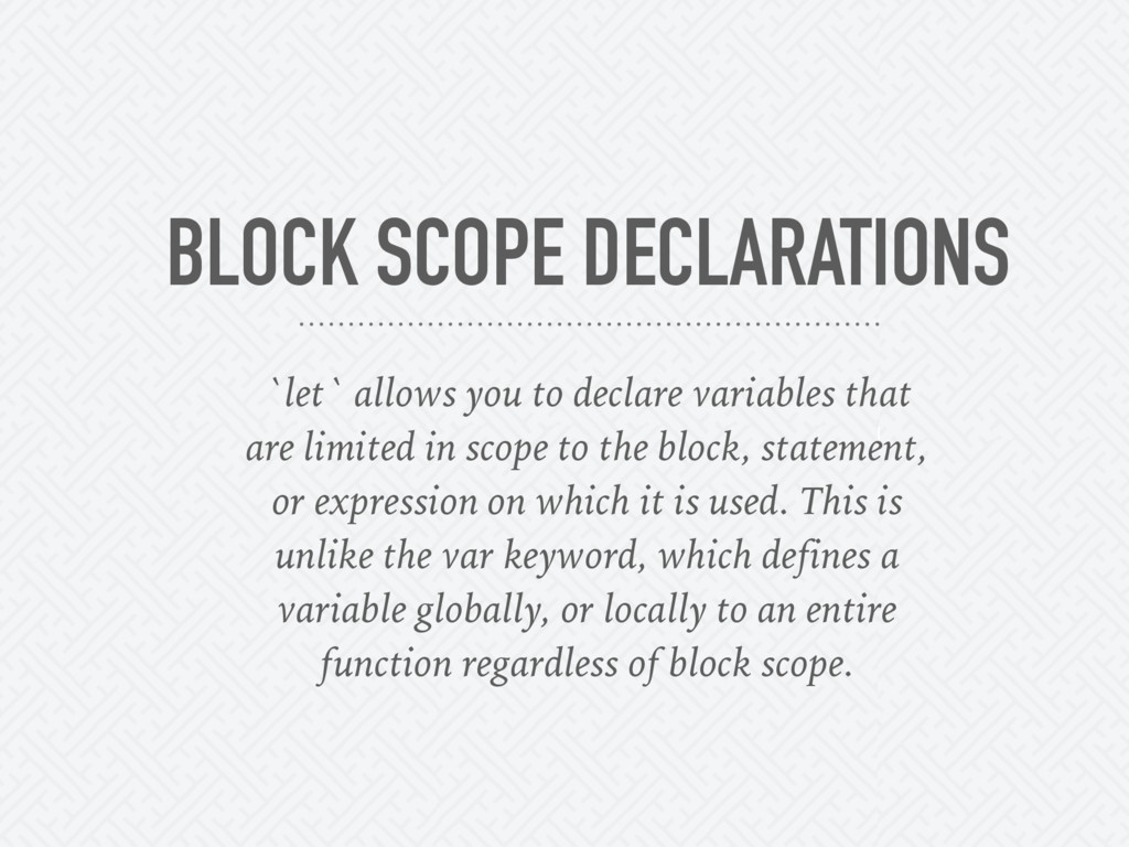 BLOCK SCOPE DECLARATIONS `let` allows you to de...