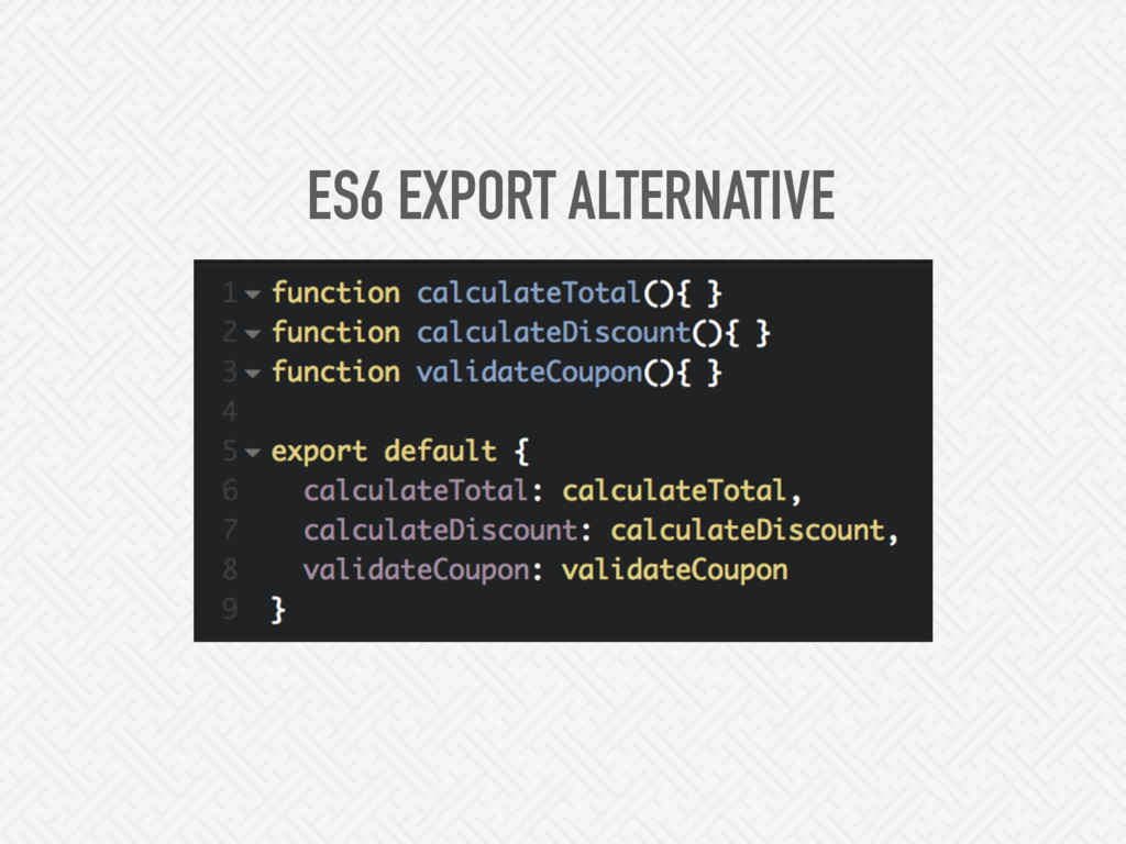 ES6 EXPORT ALTERNATIVE