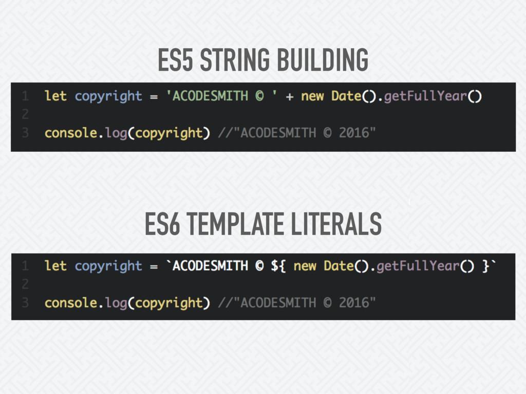 ES5 STRING BUILDING ES6 TEMPLATE LITERALS