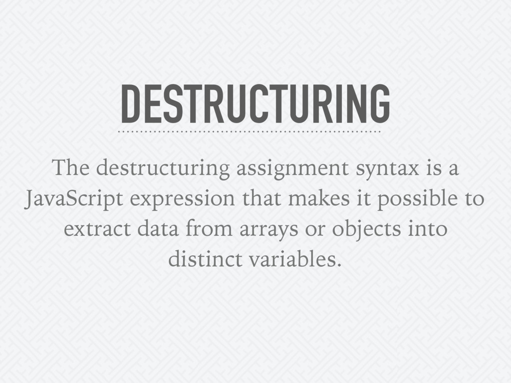 The destructuring assignment syntax is a JavaSc...