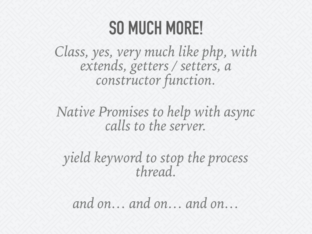 SO MUCH MORE! Class, yes, very much like php, w...