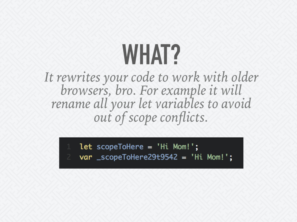 WHAT? It rewrites your code to work with older ...