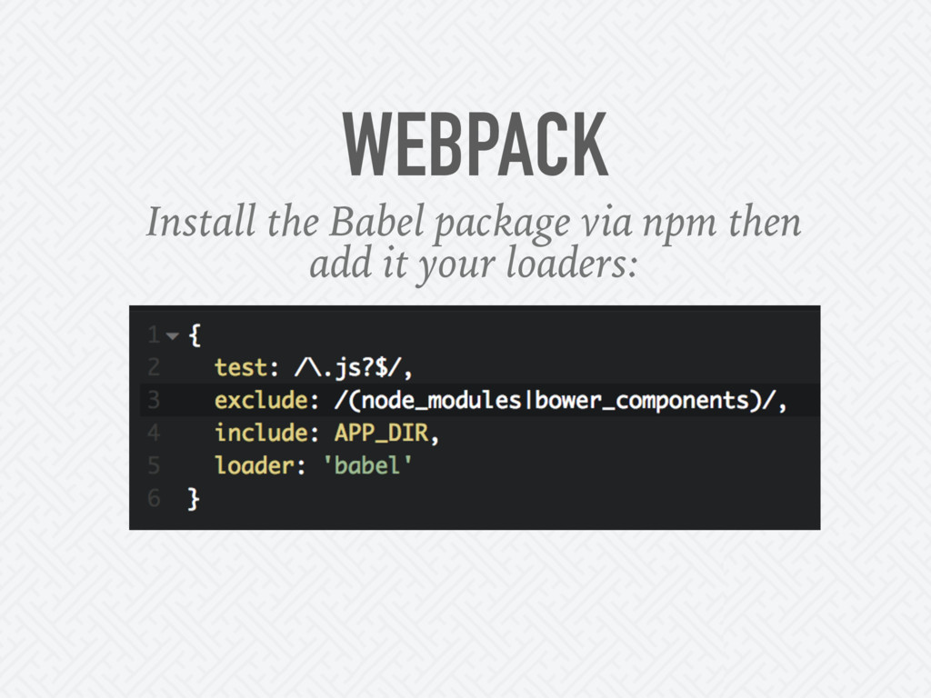 WEBPACK Install the Babel package via npm then ...