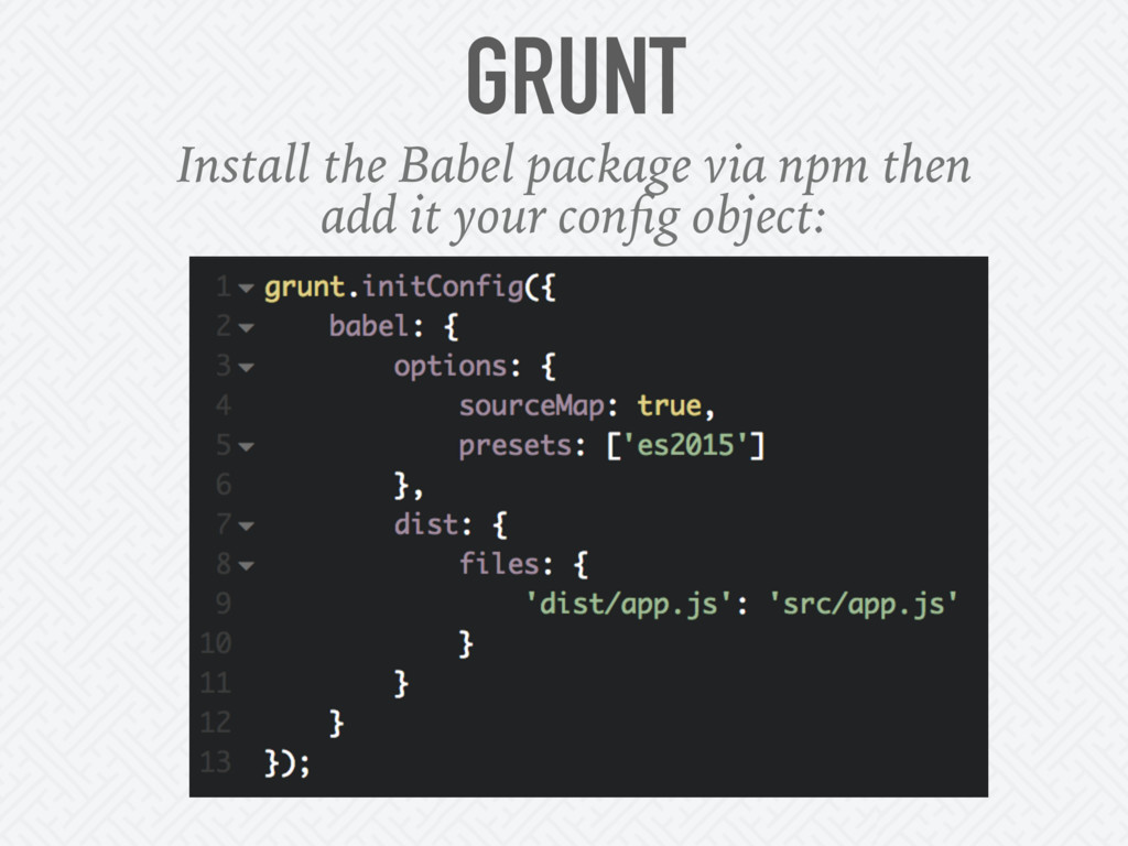 GRUNT Install the Babel package via npm then ad...