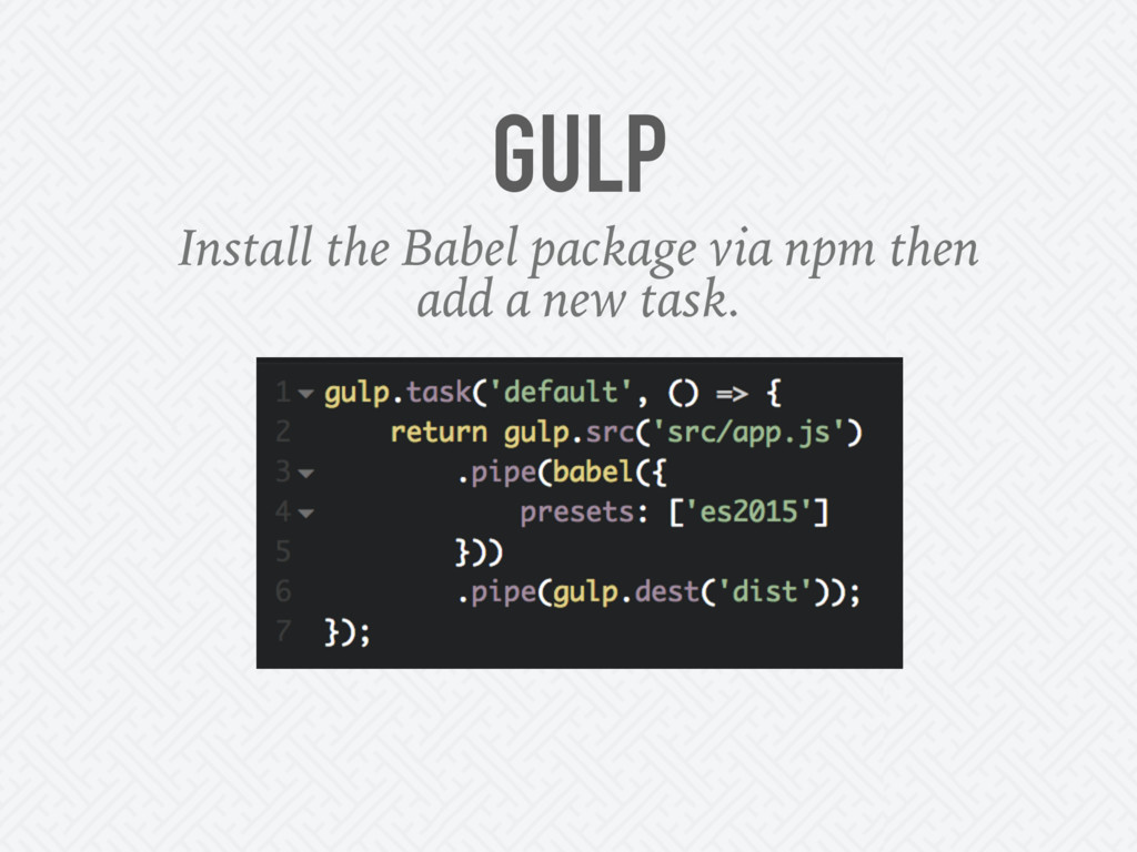 GULP Install the Babel package via npm then add...