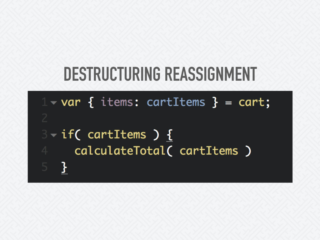 DESTRUCTURING REASSIGNMENT