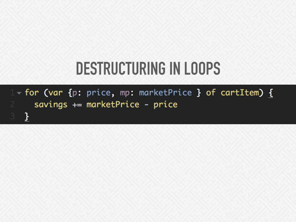 DESTRUCTURING IN LOOPS