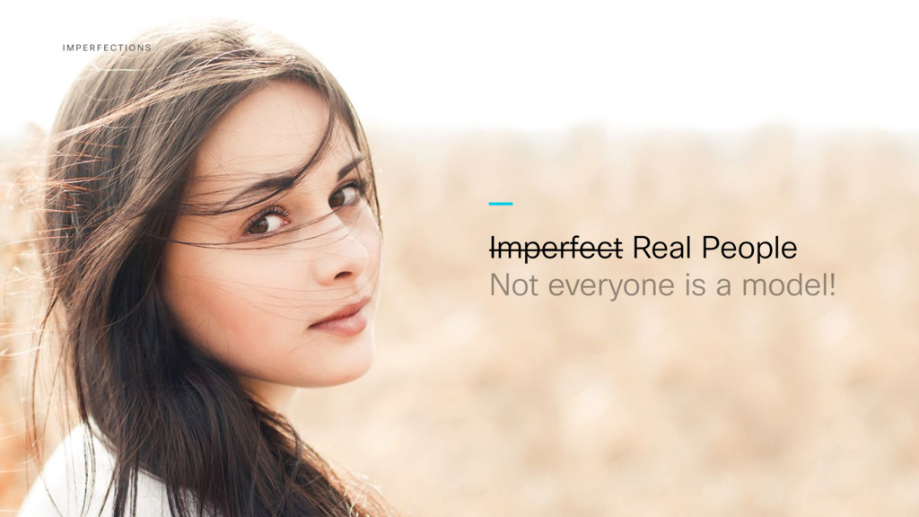 Imperfect Real People Not everyone is a model! ...