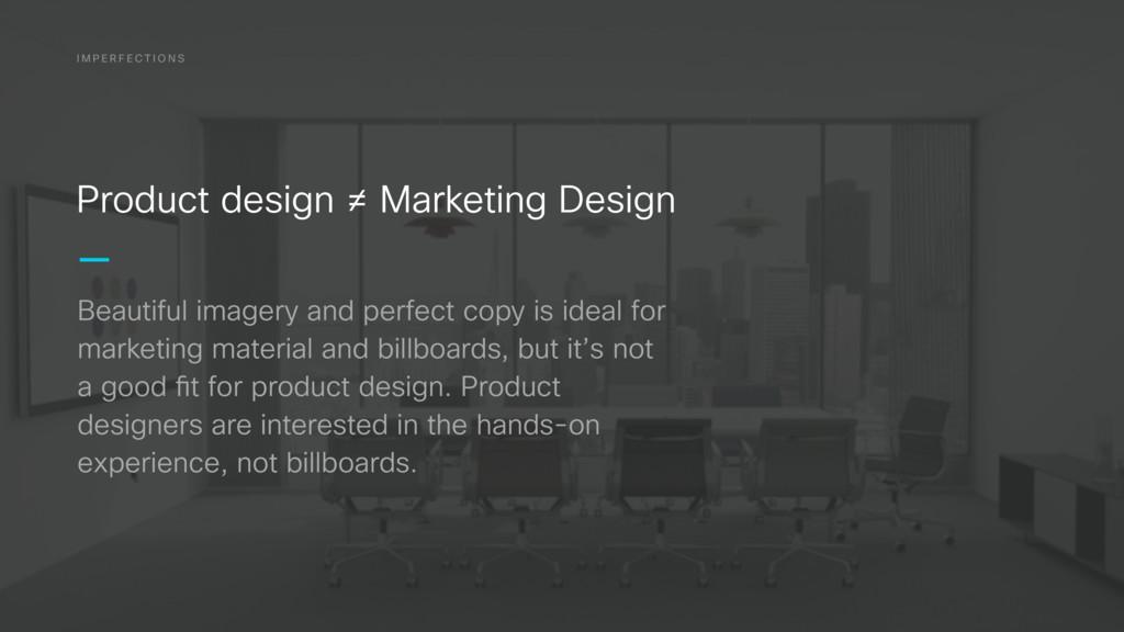 I M P E R F E C T I O N S Product design ≠ Mark...