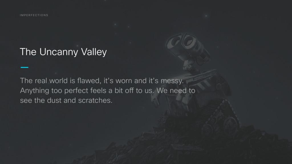 I M P E R F E C T I O N S The Uncanny Valley Th...