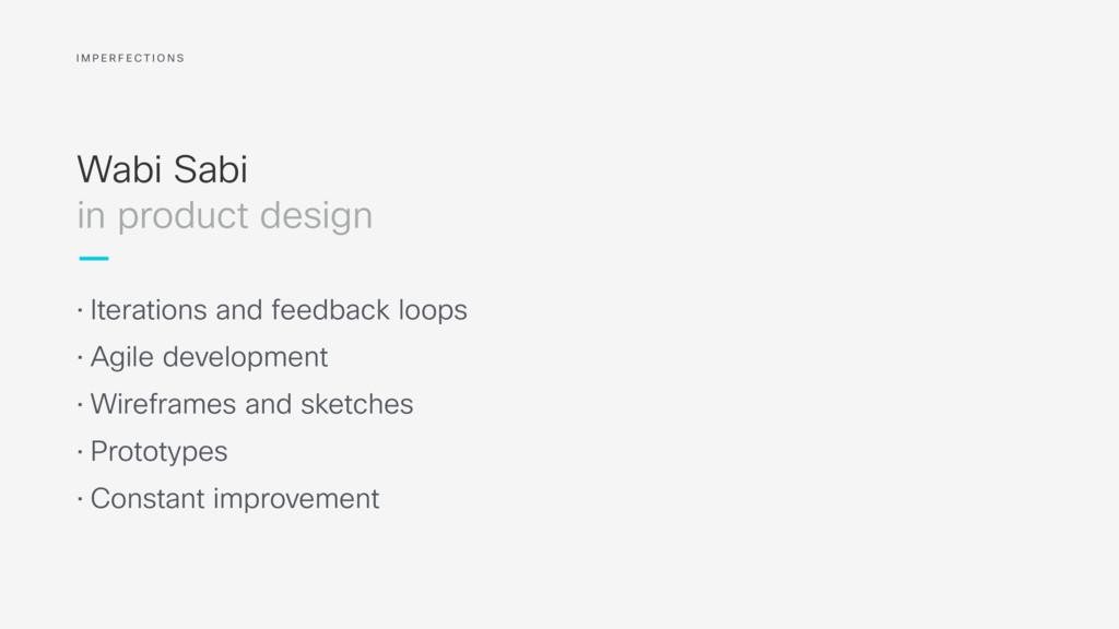 Wabi Sabi • Iterations and feedback loops • Agi...