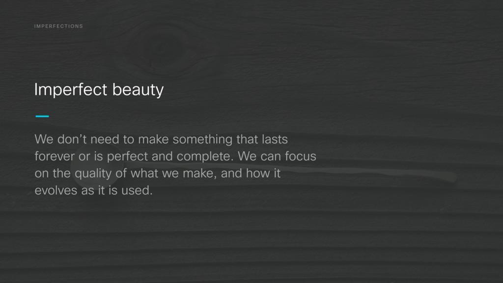 I M P E R F E C T I O N S Imperfect beauty We d...