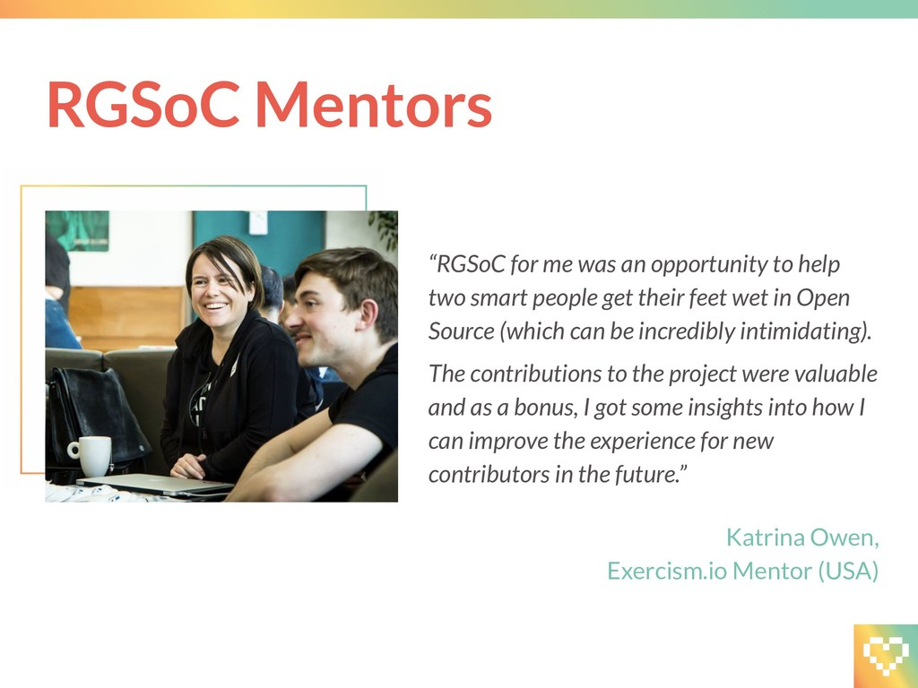 """RGSoC for me was an opportunity to help two sm..."
