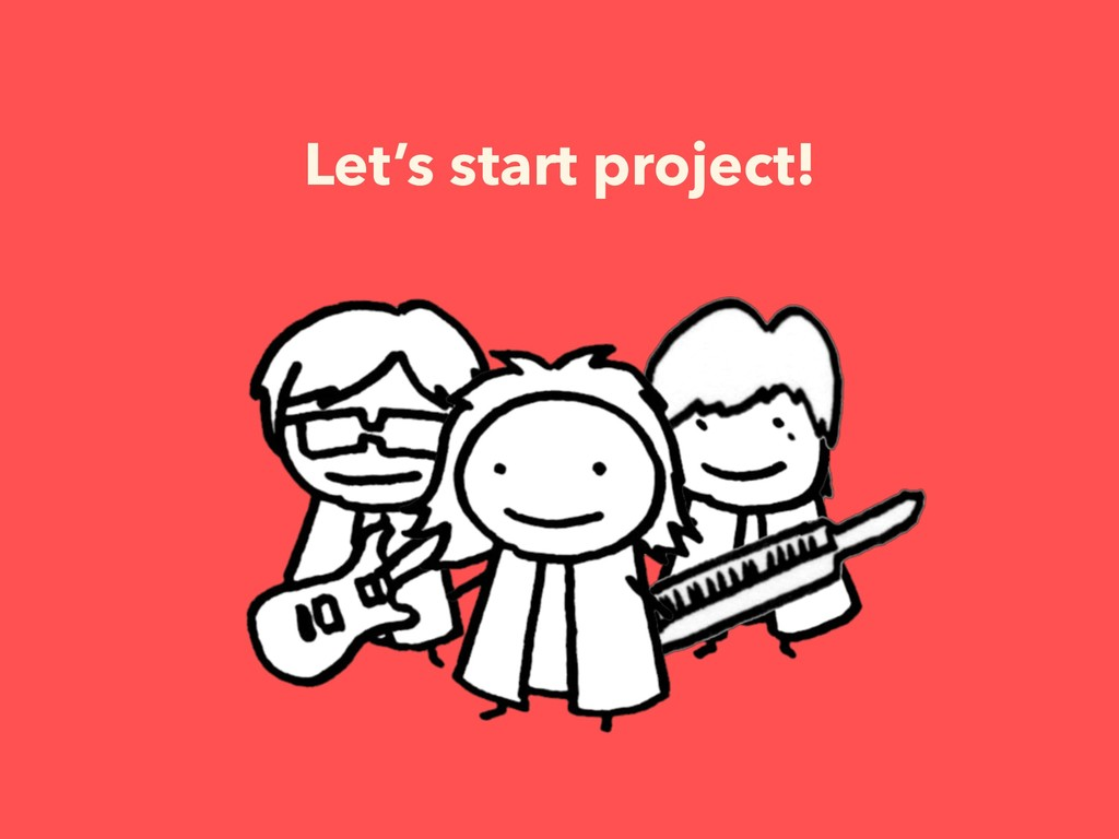 Let's start project!