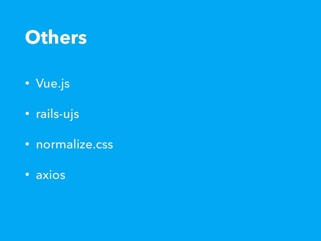 Others • Vue.js • rails-ujs • normalize.css • a...