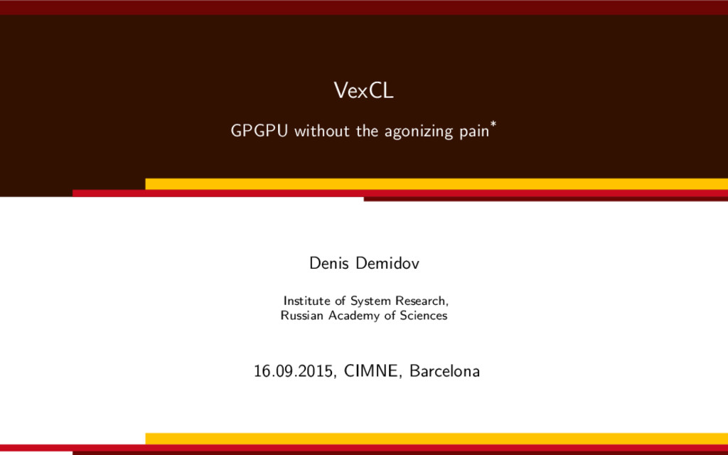 VexCL GPGPU without the agonizing pain* Denis D...