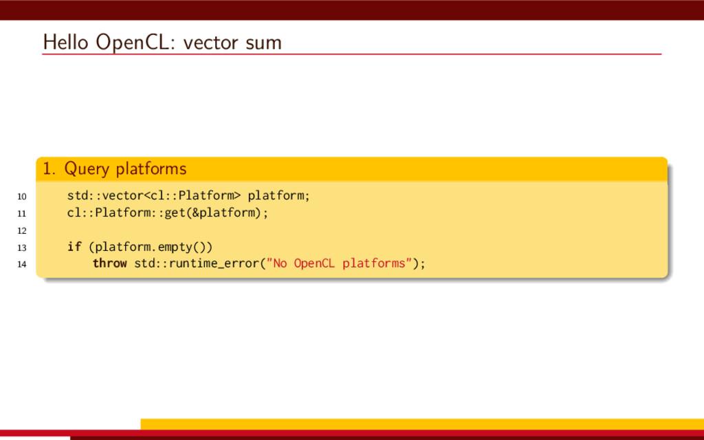 Hello OpenCL: vector sum 1. Query platforms 10 ...