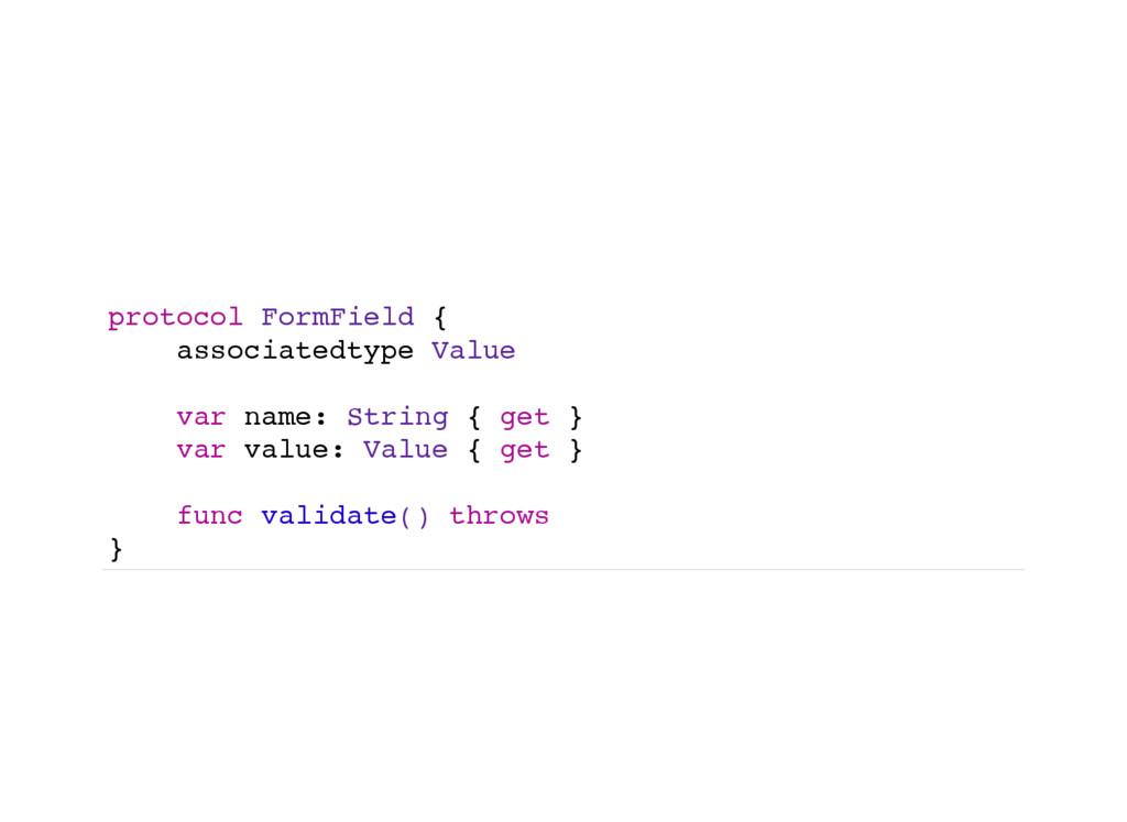 protocol FormField { associatedtype Value var n...