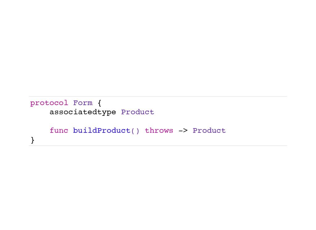 protocol Form { associatedtype Product func bui...