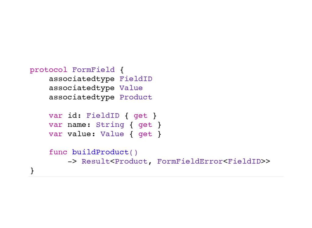 protocol FormField { associatedtype FieldID ass...