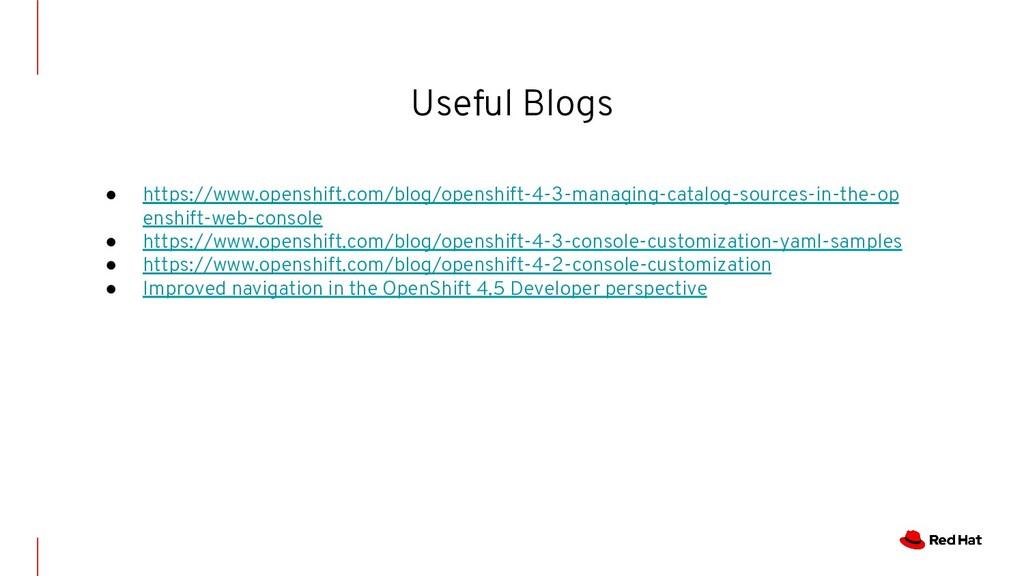 Useful Blogs ● https://www.openshift.com/blog/o...