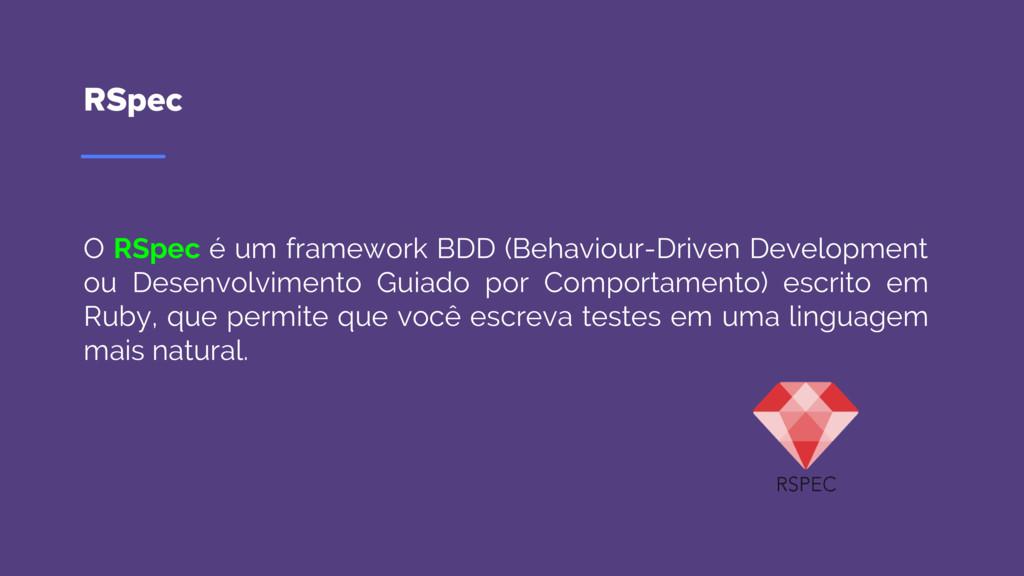 RSpec O RSpec é um framework BDD (Behaviour-Dri...