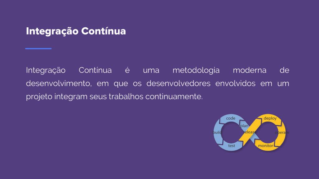 Integração Contínua Integração Contínua é uma m...