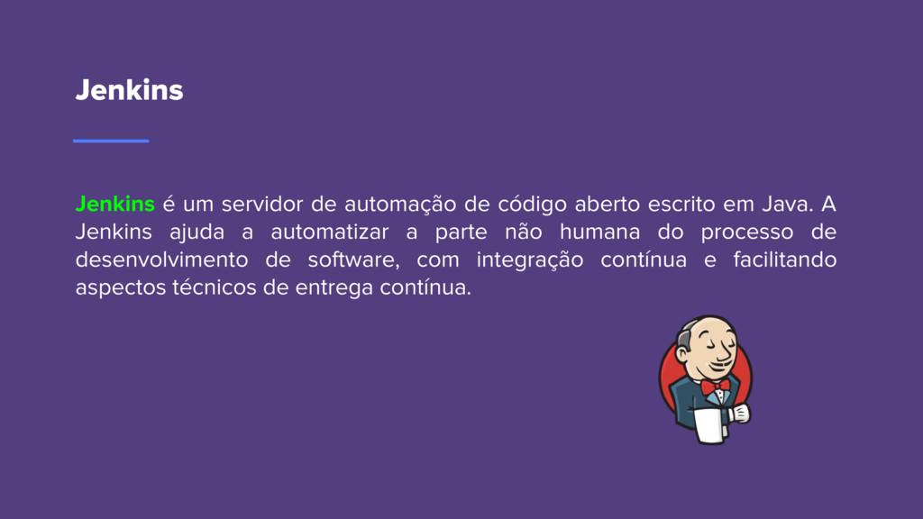 Jenkins Jenkins é um servidor de automação de c...