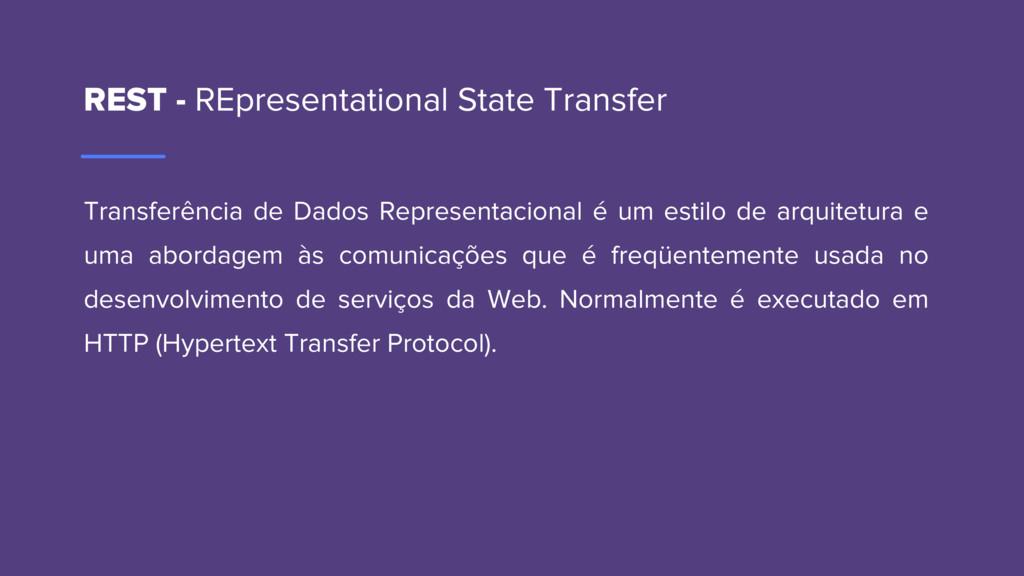 REST - REpresentational State Transfer Transfer...