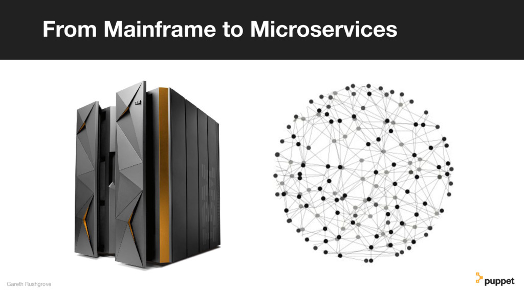 Gareth Rushgrove From Mainframe to Microservices