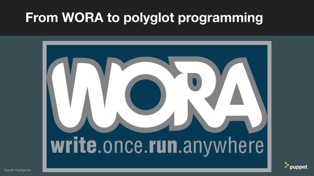 Gareth Rushgrove From WORA to polyglot programm...