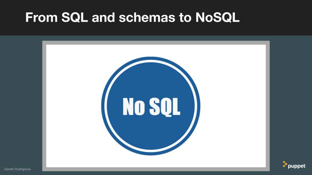 Gareth Rushgrove From SQL and schemas to NoSQL