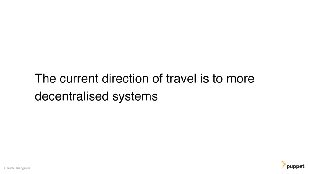 The current direction of travel is to more dece...