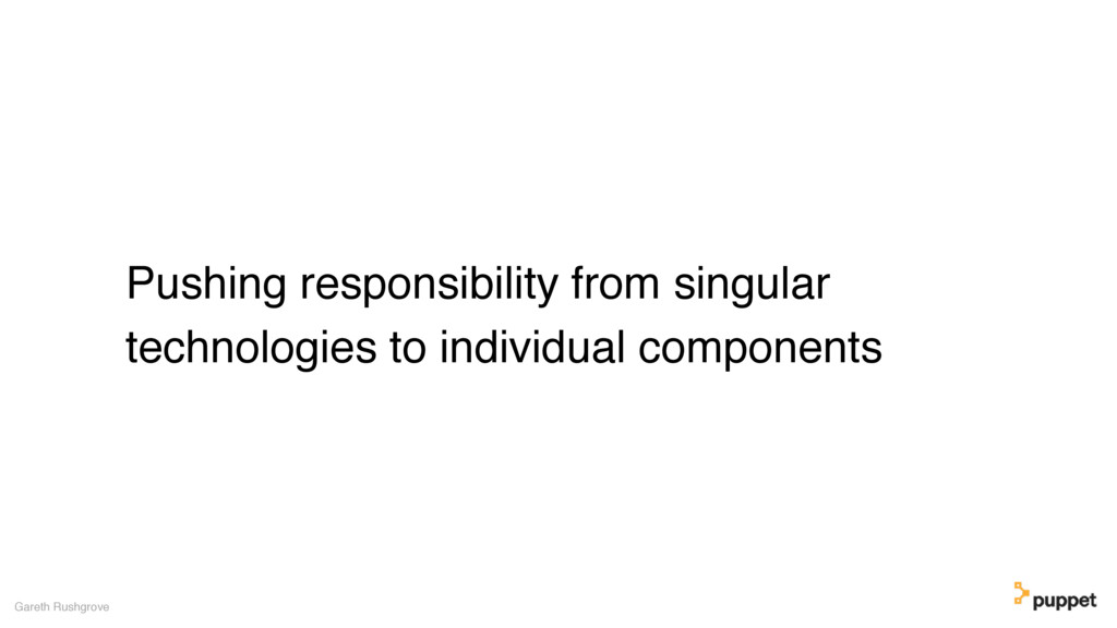 Pushing responsibility from singular technologi...