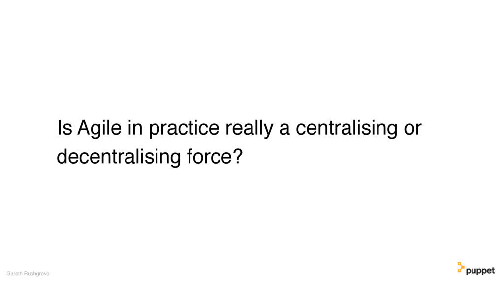 Is Agile in practice really a centralising or d...