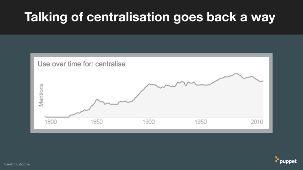 Gareth Rushgrove Talking of centralisation goes...