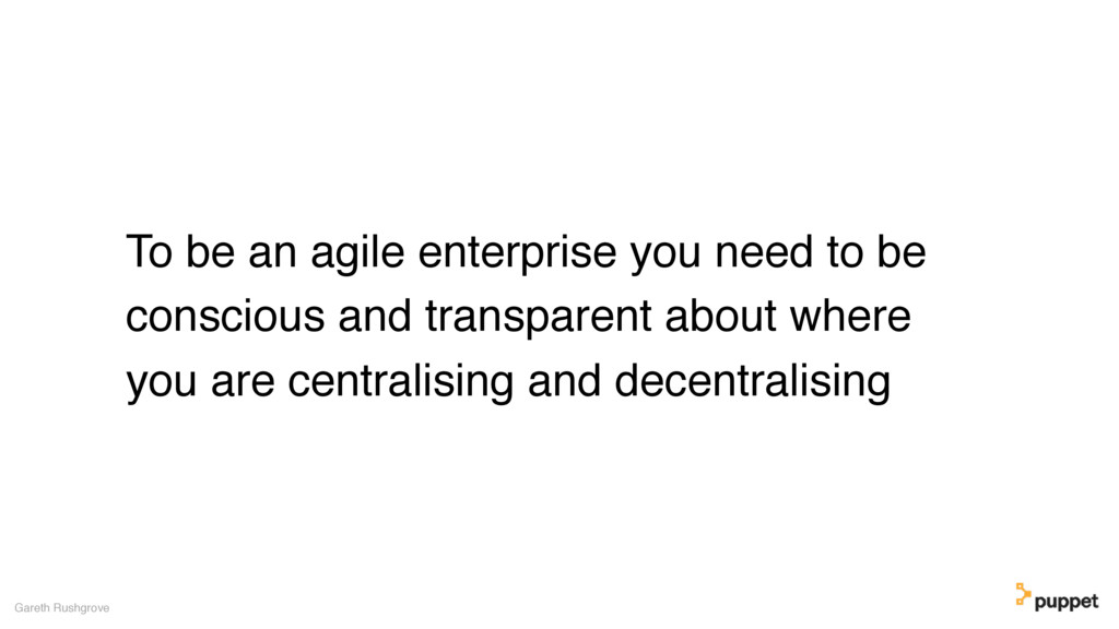 To be an agile enterprise you need to be consci...