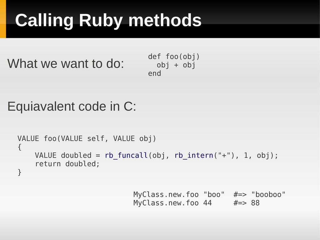 Calling Ruby methods VALUE foo(VALUE self, VALU...