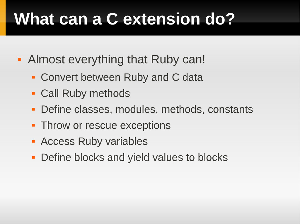 What can a C extension do?  Almost everything ...