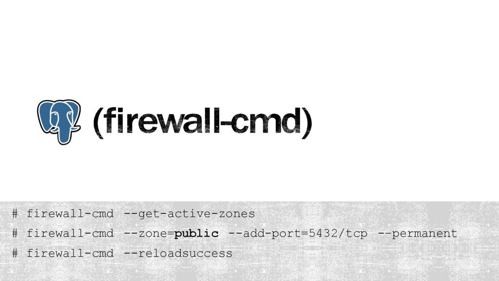 # firewall-cmd --get-active-zones # firewall-cm...
