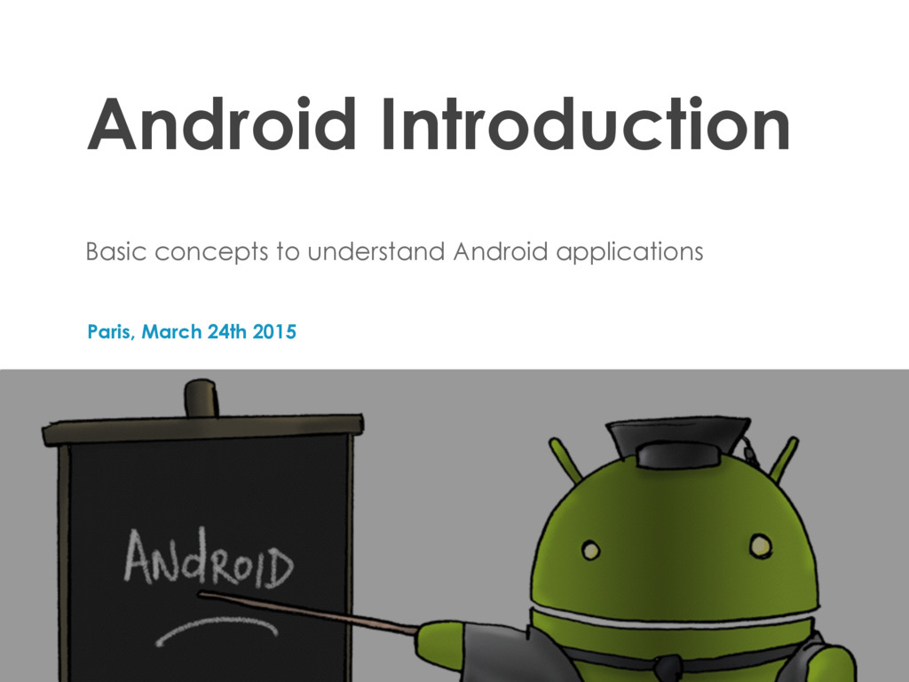 Paris, March 24th 2015 Android Introduction Bas...